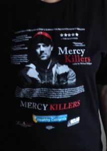 Displaying my Mercy Killers T-shirt. Check out Campaign for a Health California to find out where the play is being performed.